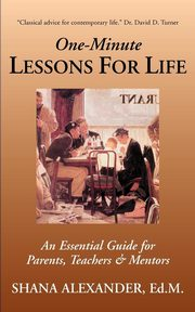 One-Minute Lessons For Life, Alexander Ed.M. Shana