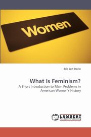What Is Feminism?, Davin Eric Leif