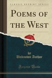Poems of the West (Classic Reprint), Author Unknown