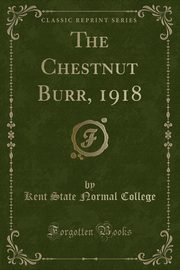 The Chestnut Burr, 1918 (Classic Reprint), College Kent State Normal