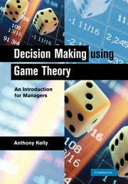 Decision Making Using Game Theory, Kelly Anthony