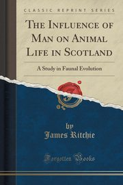 The Influence of Man on Animal Life in Scotland, Ritchie James