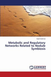 Metabolic and Regulatory Networks Related to Nodule Symbiosis, Sulieman Saad