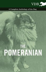 The Pomeranian - A Complete Anthology of the Dog, Various