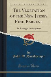 The Vegetation of the New Jersey Pine-Barrens, Harshberger John W.