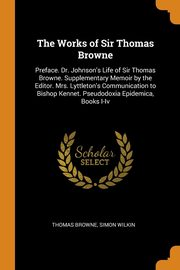 The Works of Sir Thomas Browne, Browne Thomas