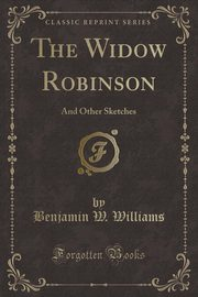 The Widow Robinson, Williams Benjamin W.