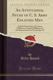 An Attitudinal Study of U. S. Army Enlisted Men, Hayes Billy