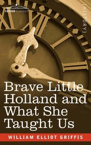 ksiazka tytuł: Brave Little Holland and What She Taught Us autor: Griffis William Elliot