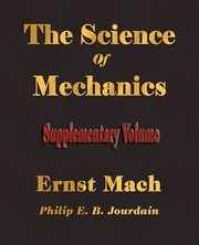 The Science Of Mechanics - Supplementary Volume, Ernst Mach