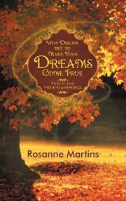 Why Dream But to Make Your Dreams Come True, Martins Rosanne