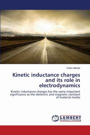 Kinetic inductance charges and its role in electrodynamics, Mende Fedor