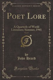 Poet Lore, Vol. 47, Heard John