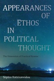 Appearances of Ethos in Political Thought, Hatzisavvidou Sophia