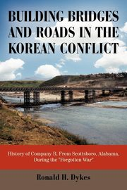 Building Bridges and Roads in the Korean Conflict, Ronald H. Dykes H. Dykes