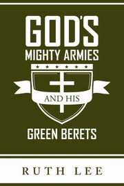 ksiazka tytuł: Gods Mighty Armies and His Green Berets autor: Lee Ruth