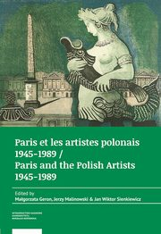 Paris et les artistes polonais 1945-1989 / Paris and the Polish artists 1945-1989,