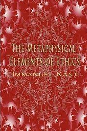 The Metaphysical Elements of Ethics, Kant Immanuel