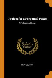 Project for a Perpetual Peace, Kant Immanuel