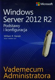 Vademecum administratora Windows Server 2012 R2 Podstawy i konfiguracja, William R. Stanek
